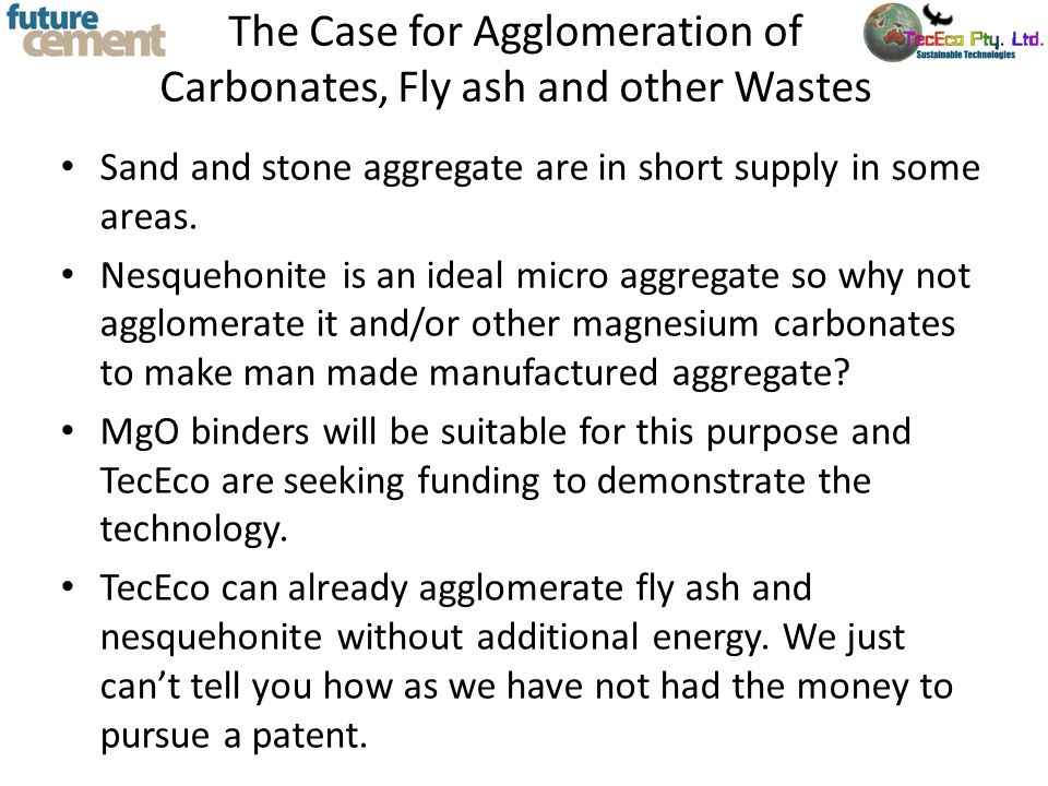The Case for Agglomeration of Carbonates, Fly ash and other Wastes