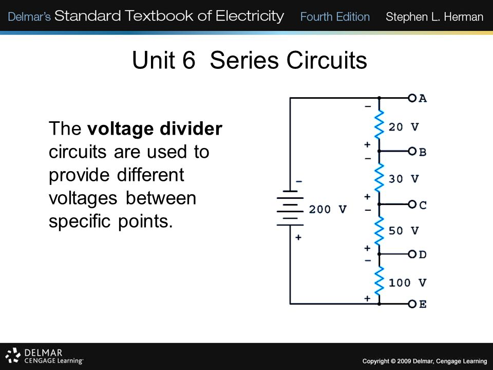 Unit 6 Series Circuits The voltage divider circuits are used to provide different voltages between specific points.