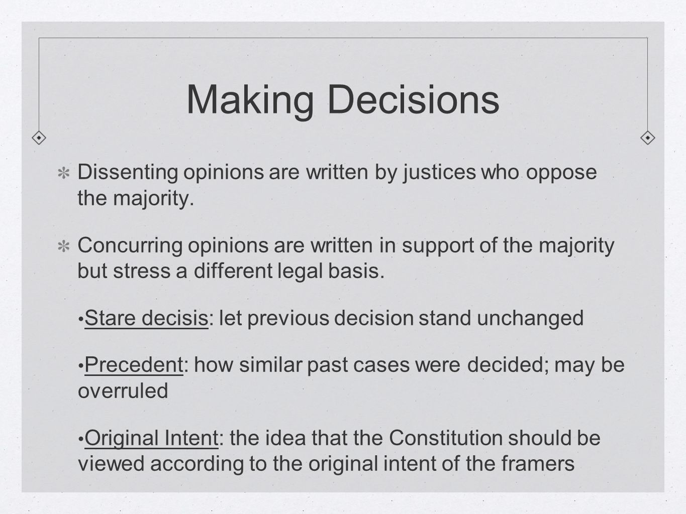 Making Decisions Dissenting opinions are written by justices who oppose the majority.