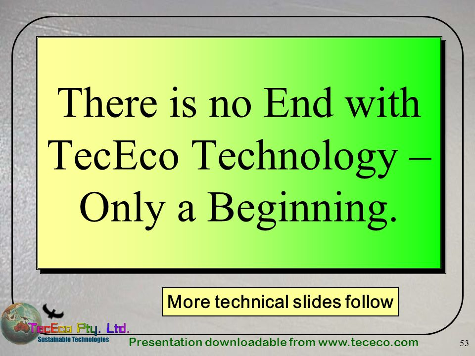 There is no End with TecEco Technology – Only a Beginning.