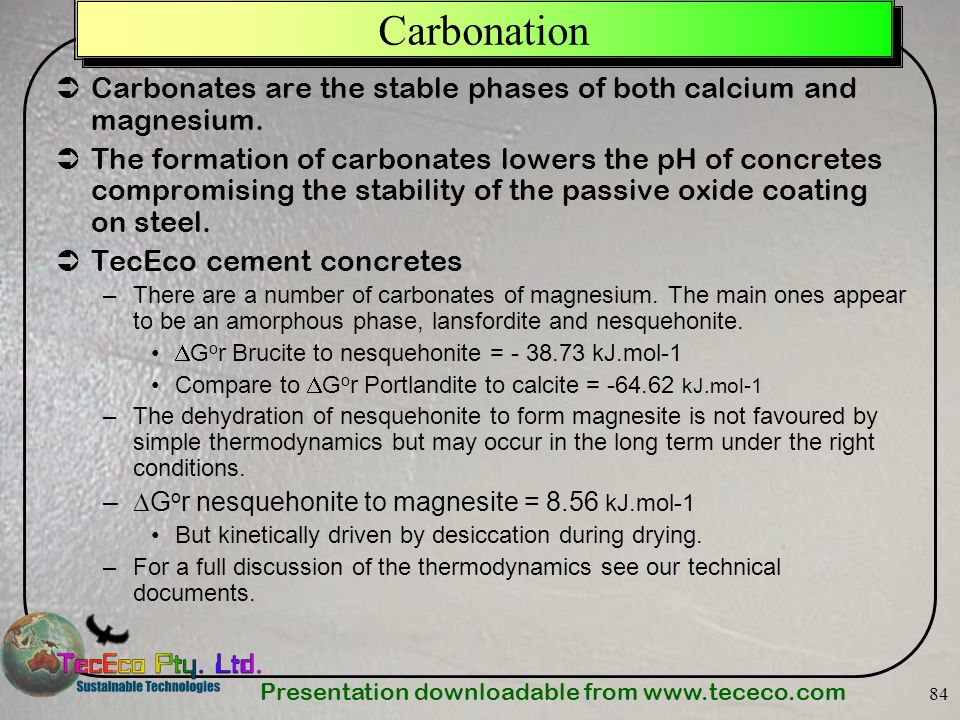 Carbonation Carbonates are the stable phases of both calcium and magnesium.