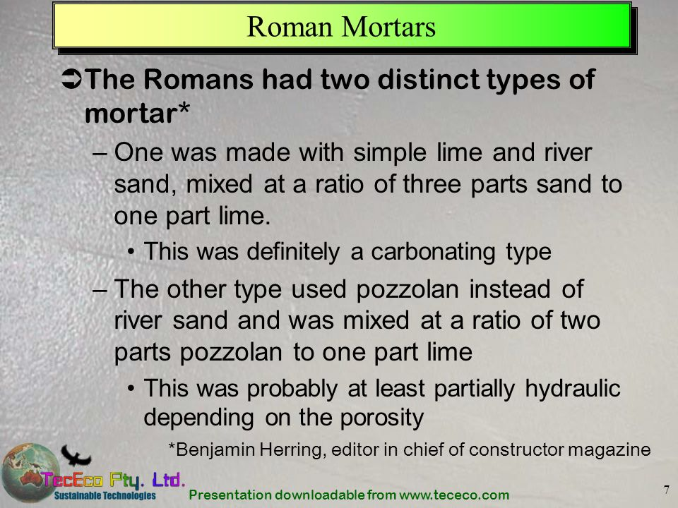 Roman Mortars The Romans had two distinct types of mortar*