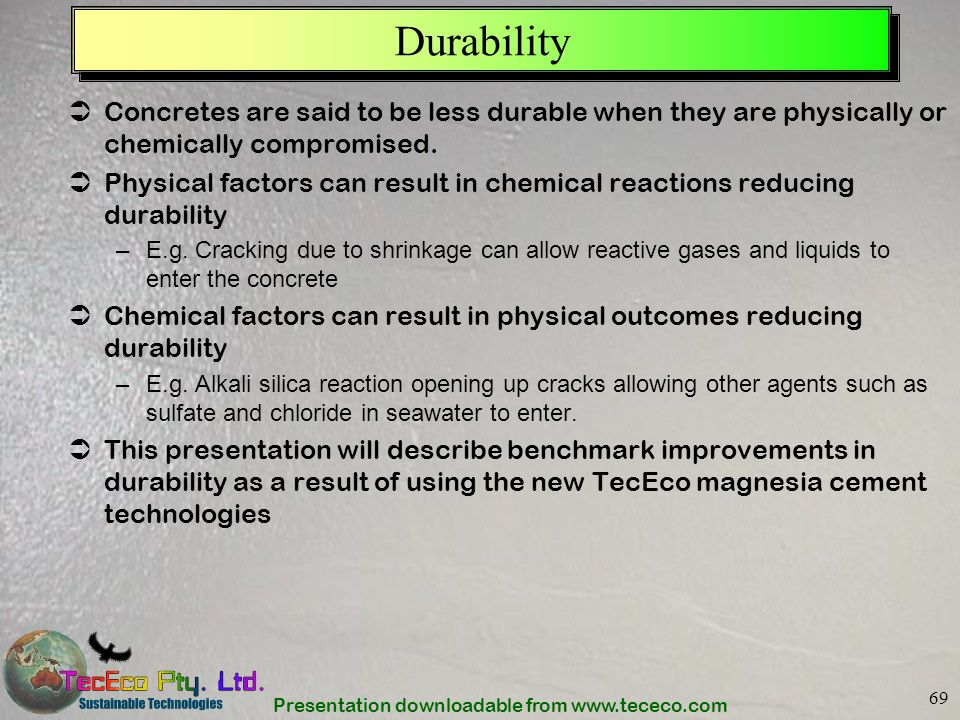 Durability Concretes are said to be less durable when they are physically or chemically compromised.