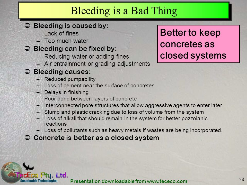 Bleeding is a Bad Thing Better to keep concretes as closed systems