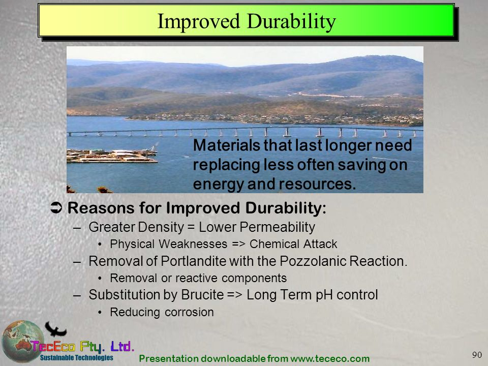 Improved Durability Materials that last longer need replacing less often saving on energy and resources.