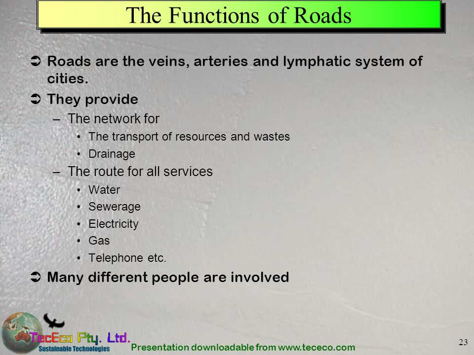The Functions of Roads Roads are the veins, arteries and lymphatic system of cities. They provide.