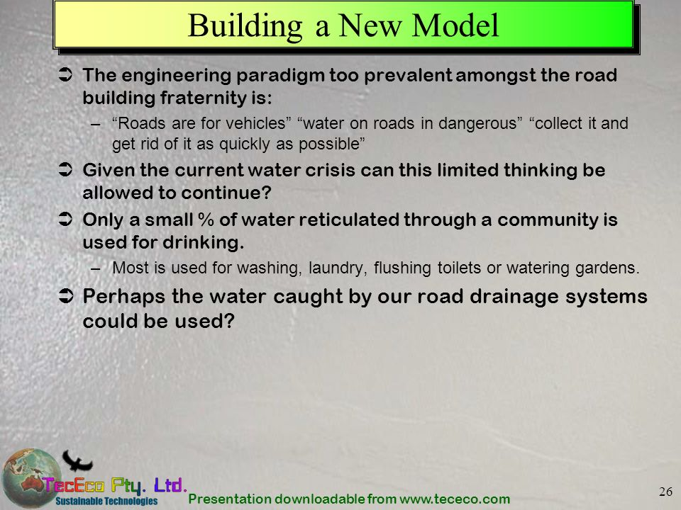 Building a New Model The engineering paradigm too prevalent amongst the road building fraternity is: