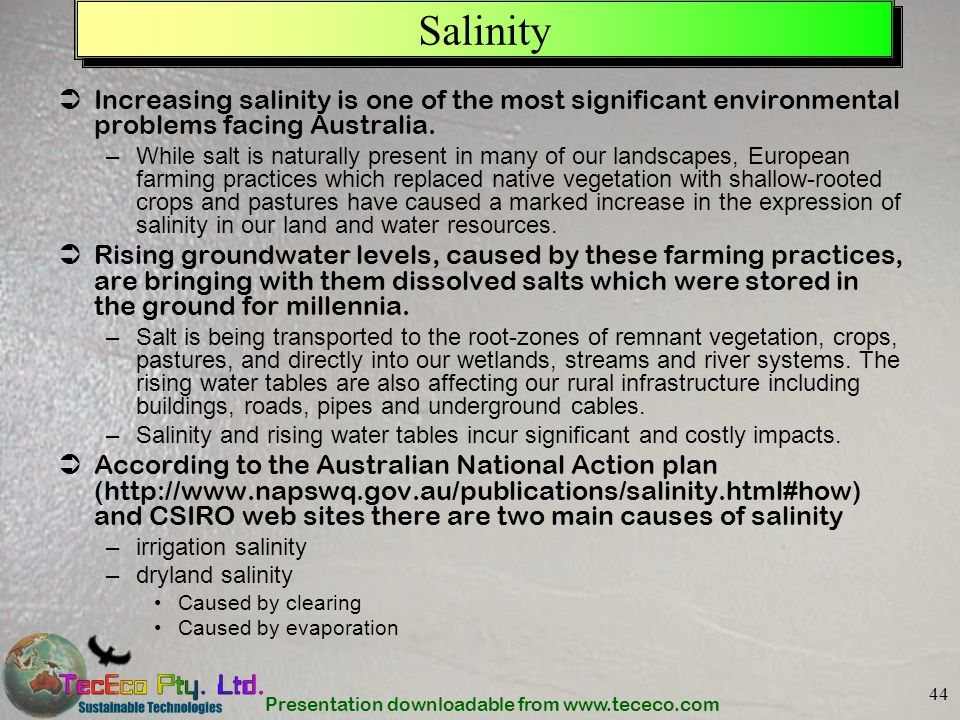 Salinity Increasing salinity is one of the most significant environmental problems facing Australia.