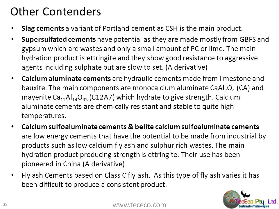 Other Contenders Slag cements a variant of Portland cement as CSH is the main product.