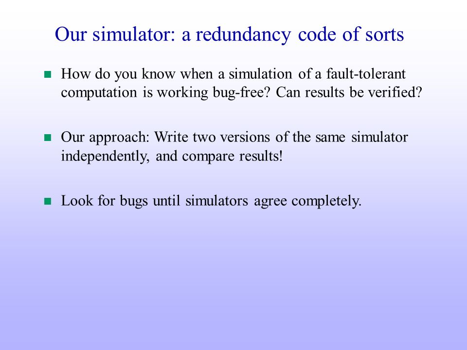 Our simulator: a redundancy code of sorts