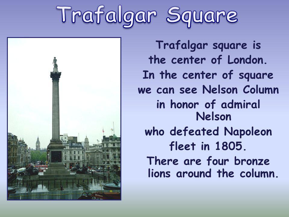 Trafalgar Square Trafalgar square is the center of London.