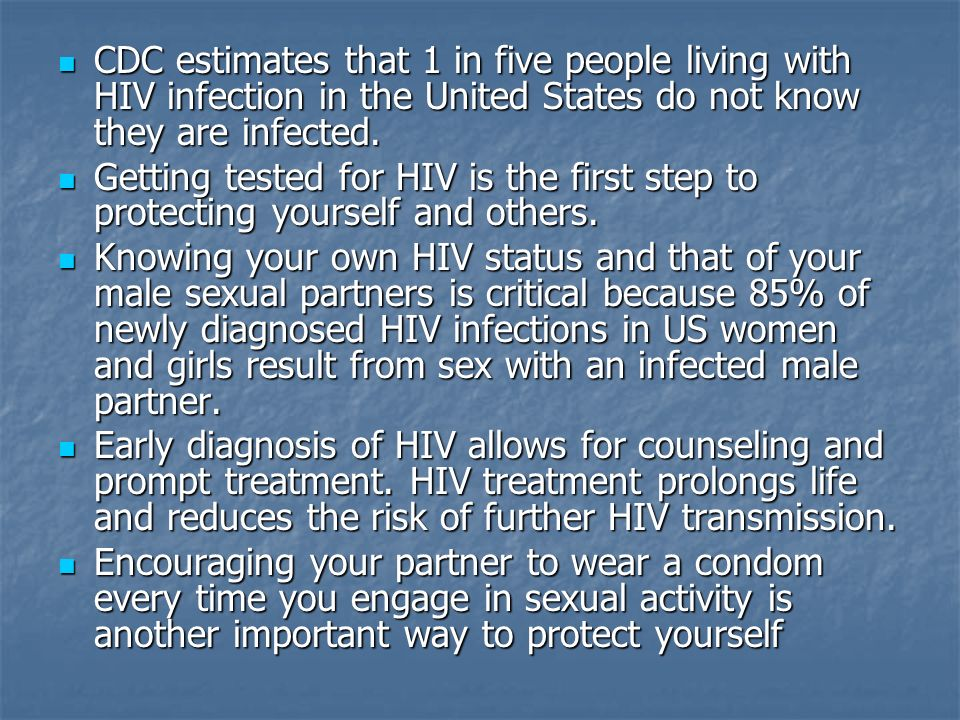 CDC estimates that 1 in five people living with HIV infection in the United States do not know they are infected.