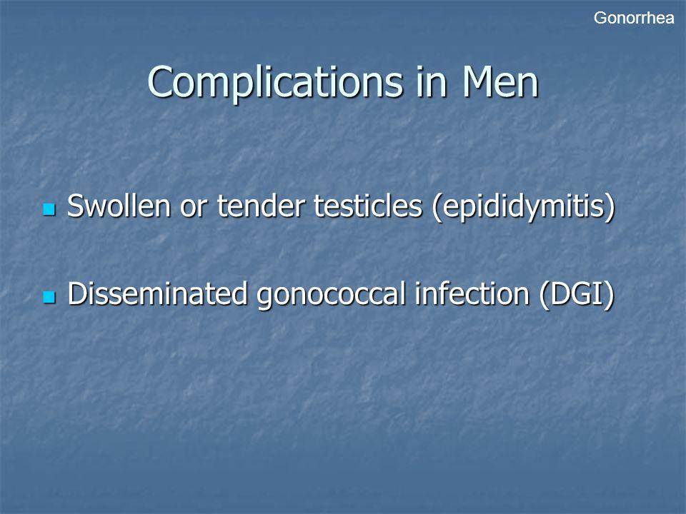 Complications in Men Swollen or tender testicles (epididymitis)