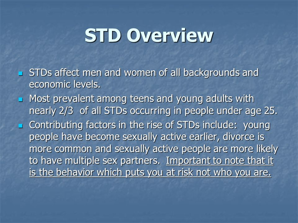 STD Overview STDs affect men and women of all backgrounds and economic levels.