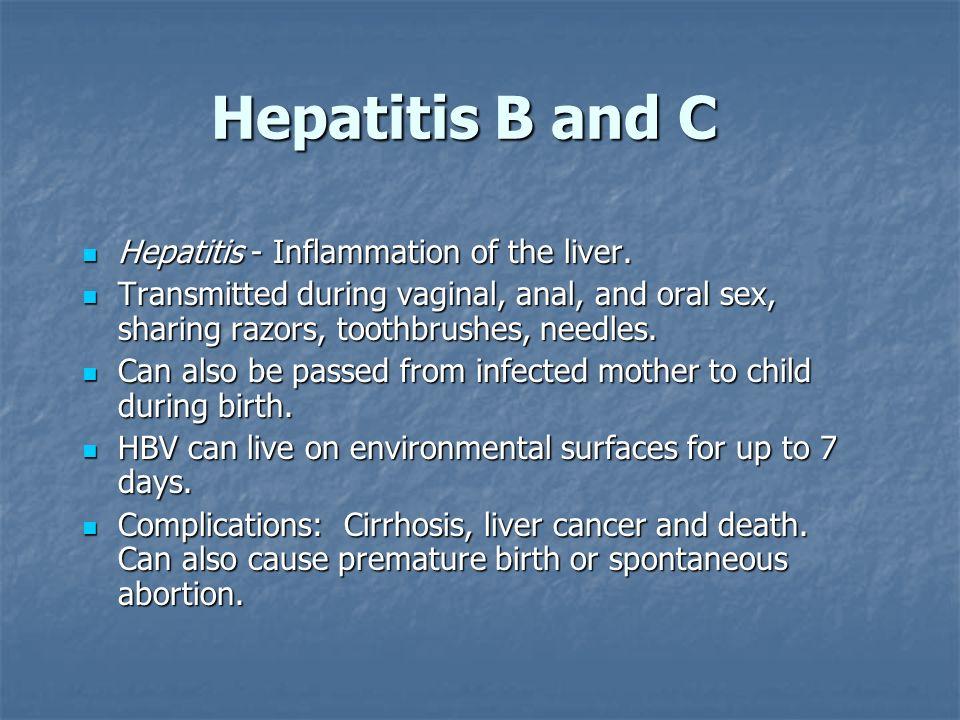 Hepatitis B and C Hepatitis - Inflammation of the liver.