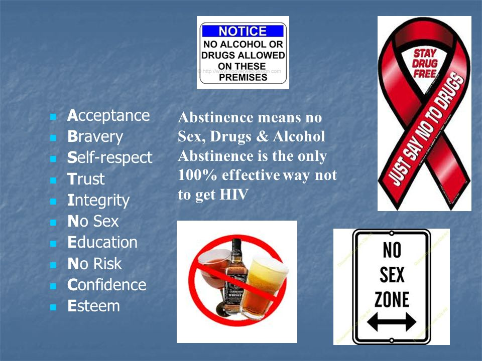Acceptance Bravery. Self-respect. Trust. Integrity. No Sex. Education. No Risk. Confidence. Esteem.