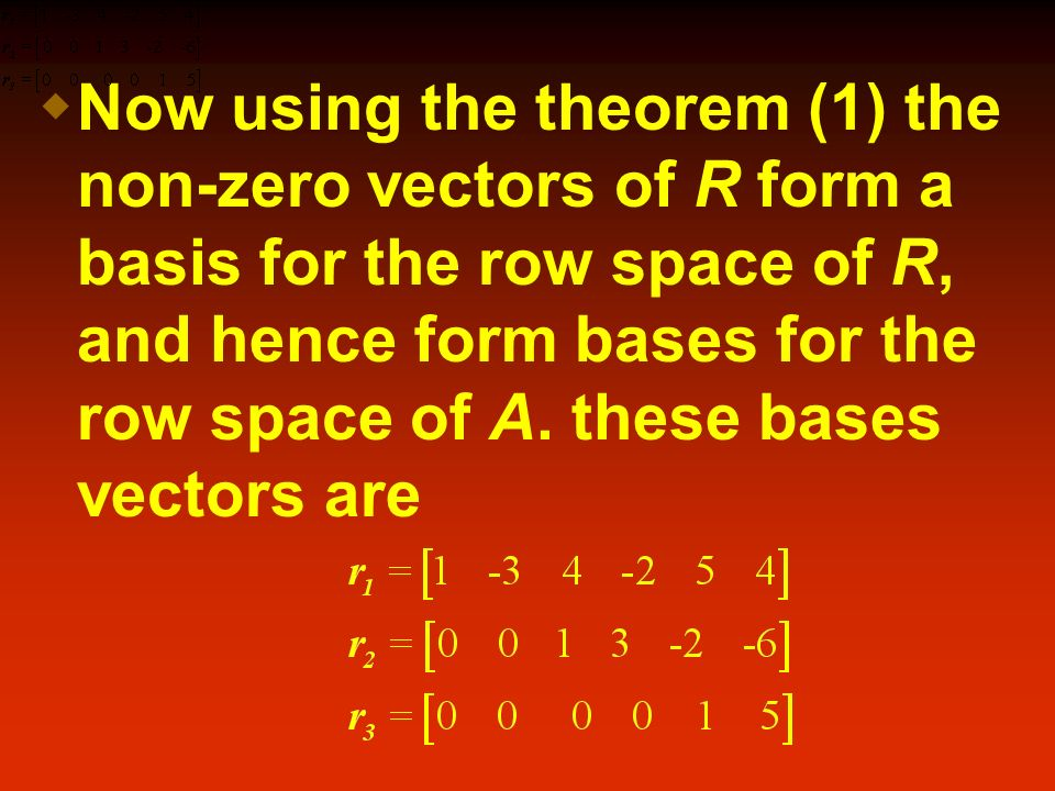 Now using the theorem (1) the non-zero vectors of R form a basis for the row space of R, and hence form bases for the row space of A.