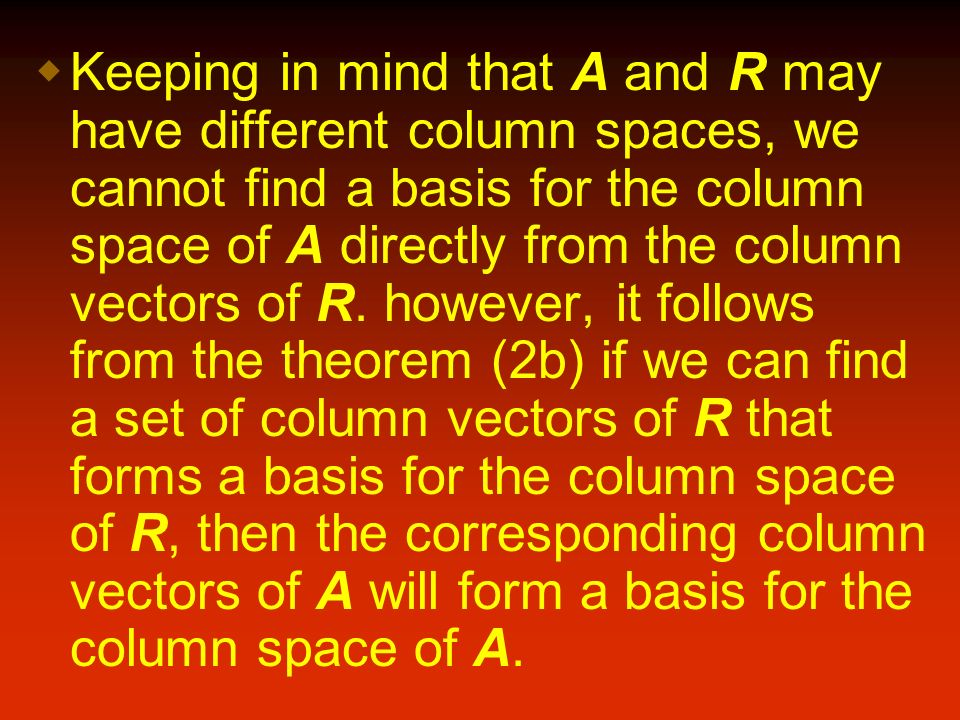 Keeping in mind that A and R may have different column spaces, we cannot find a basis for the column space of A directly from the column vectors of R.