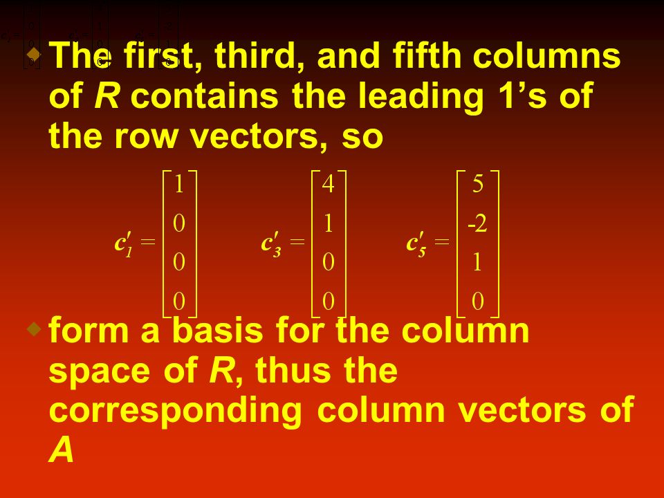 The first, third, and fifth columns of R contains the leading 1's of the row vectors, so