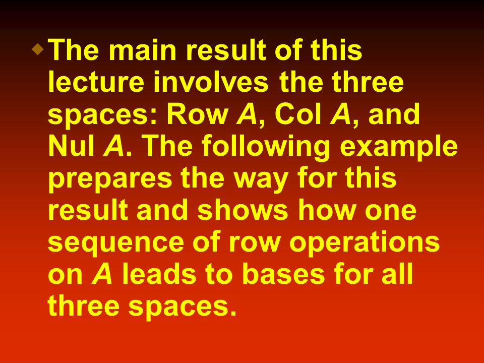 The main result of this lecture involves the three spaces: Row A, Col A, and Nul A.