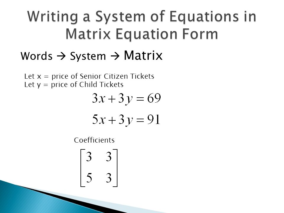 writing systems of equations If you need to, review matrices, matrix row operations and solving systems of linear equations before reading this page.