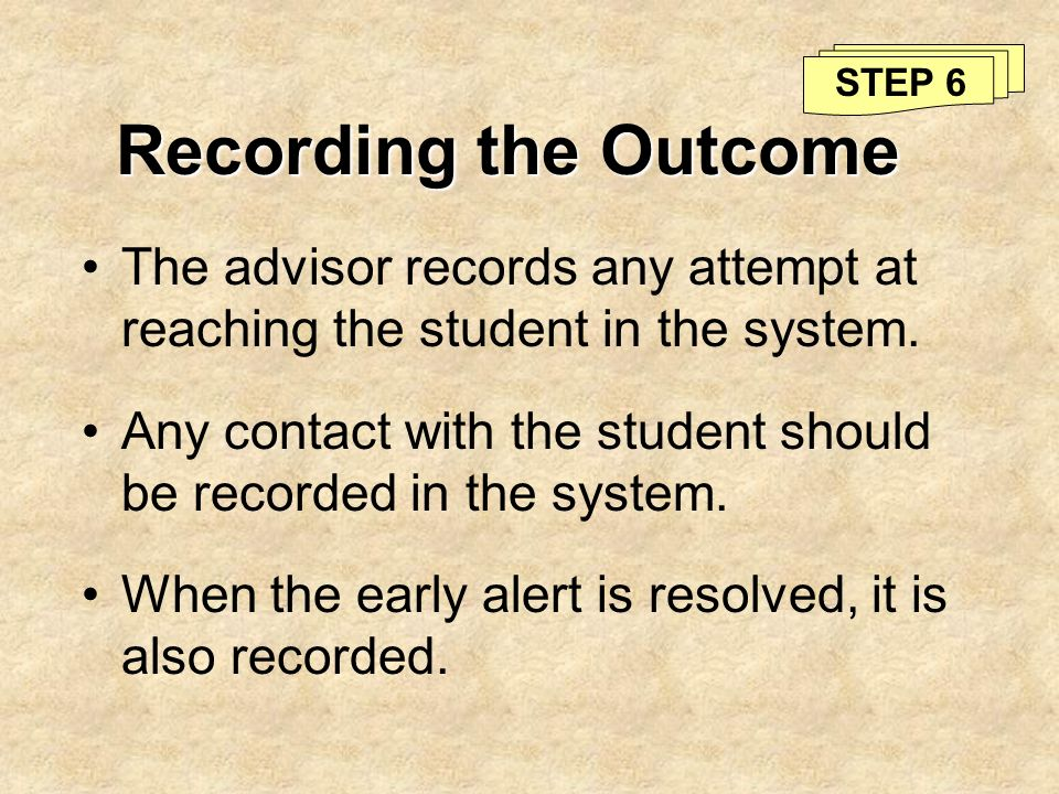 STEP 6 Recording the Outcome. The advisor records any attempt at reaching the student in the system.