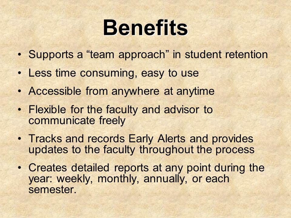 Benefits Supports a team approach in student retention