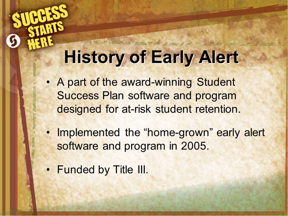History of Early Alert A part of the award-winning Student Success Plan software and program designed for at-risk student retention.