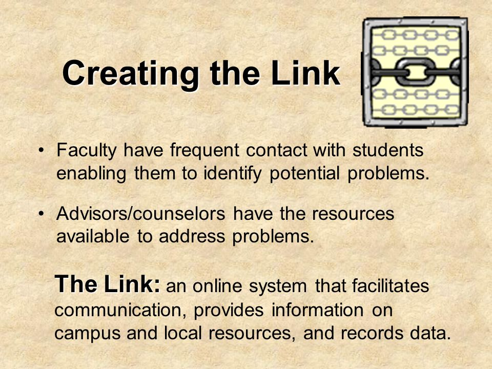 Creating the Link Faculty have frequent contact with students enabling them to identify potential problems.