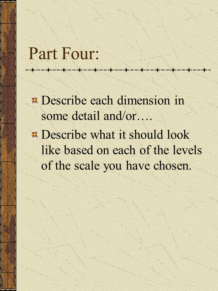 Part Four: Describe each dimension in some detail and/or….