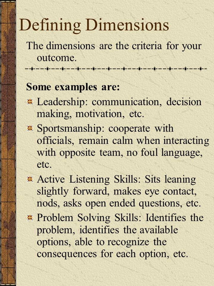 Defining Dimensions The dimensions are the criteria for your outcome.