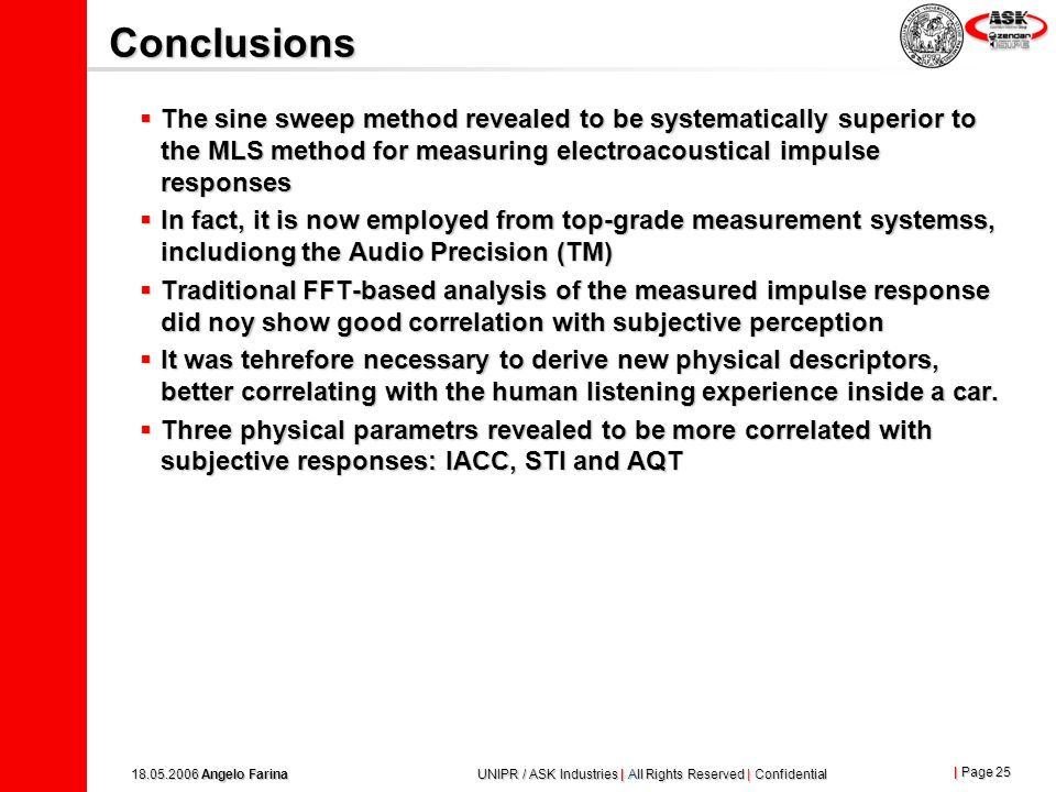 Conclusions The sine sweep method revealed to be systematically superior to the MLS method for measuring electroacoustical impulse responses.