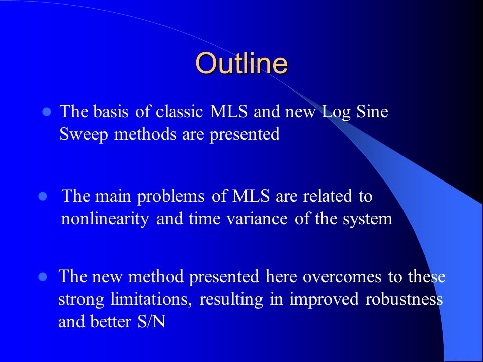 Outline The basis of classic MLS and new Log Sine Sweep methods are presented.