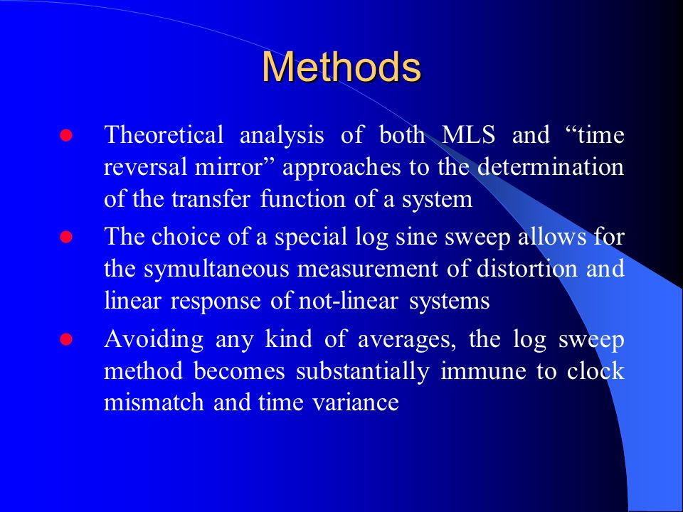 Methods Theoretical analysis of both MLS and time reversal mirror approaches to the determination of the transfer function of a system.