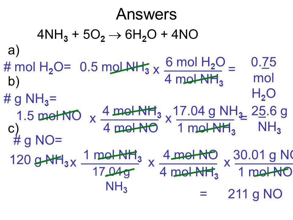 Answers 4NH3 + 5O2  6H2O + 4NO a) b) c) 6 mol H2O 4 mol NH3 x
