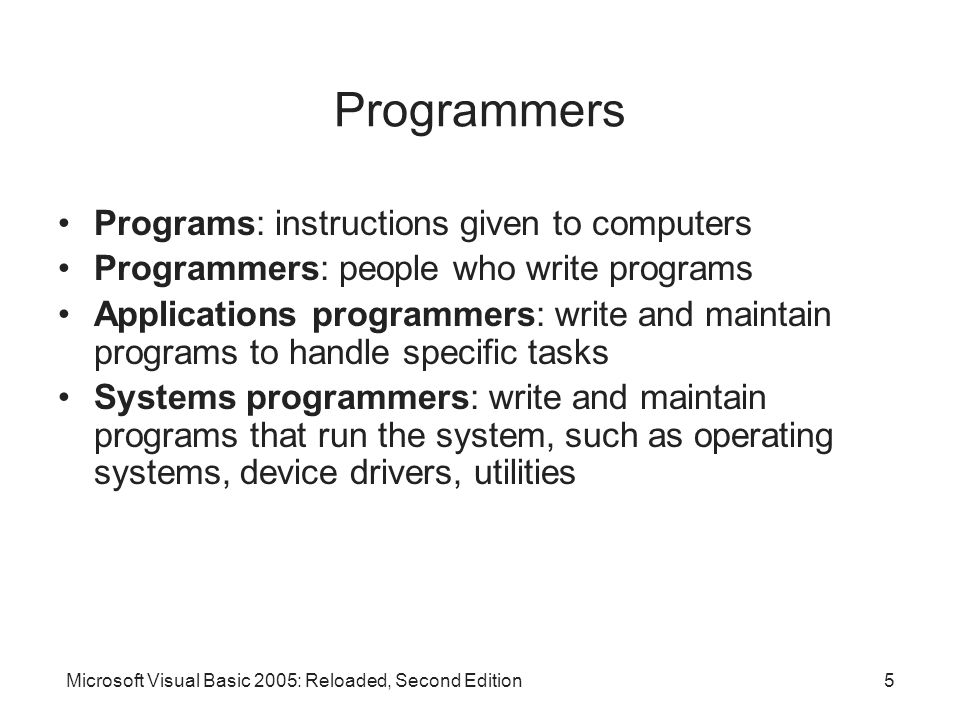Programmers Programs: instructions given to computers