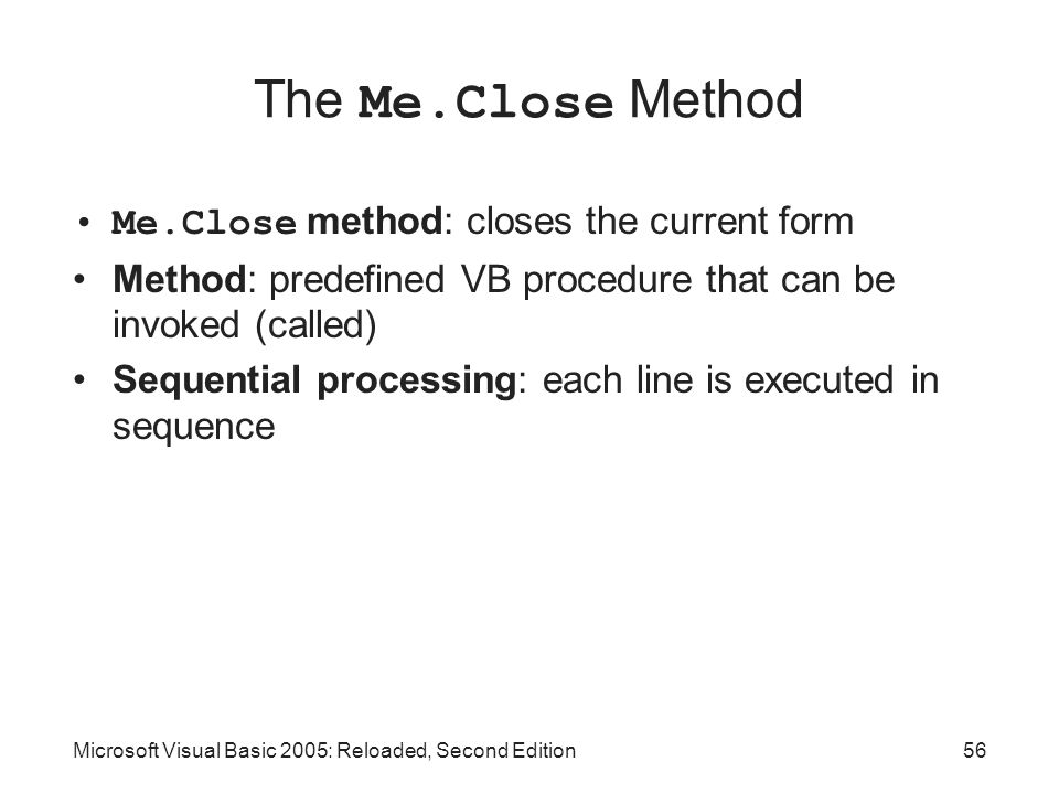 The Me.Close Method Me.Close method: closes the current form