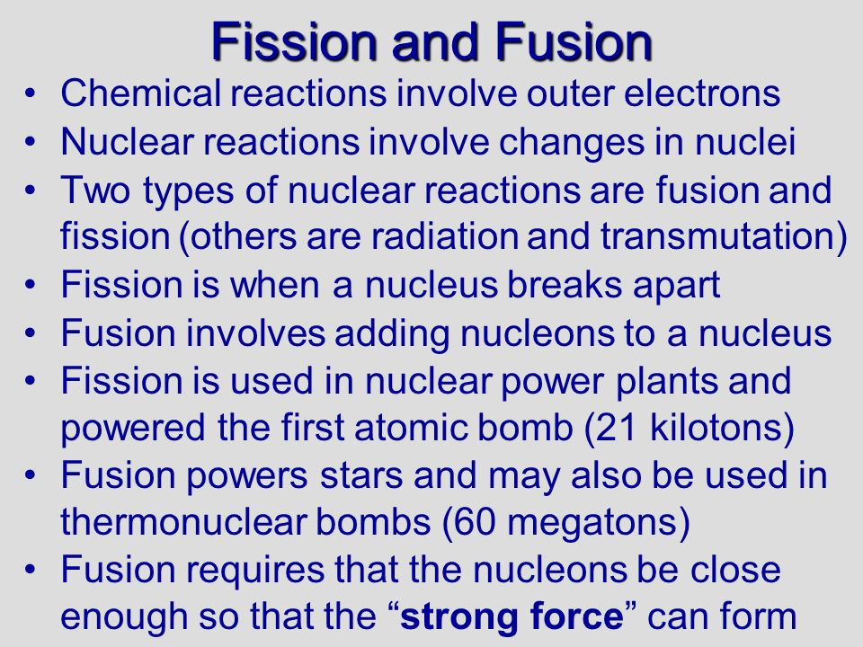 Fission and Fusion Chemical reactions involve outer electrons