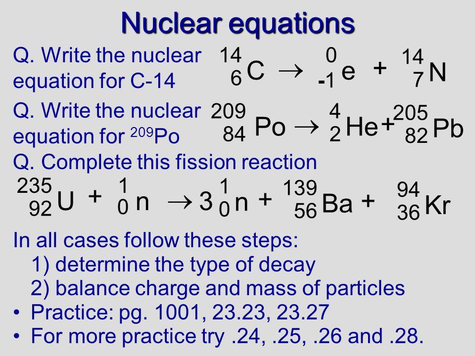 Nuclear equations C  e + N Po  He + Pb U  n Ba + 3 Kr