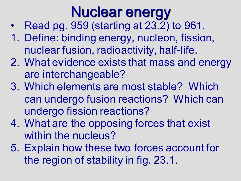 Nuclear energy Read pg. 959 (starting at 23.2) to 961.