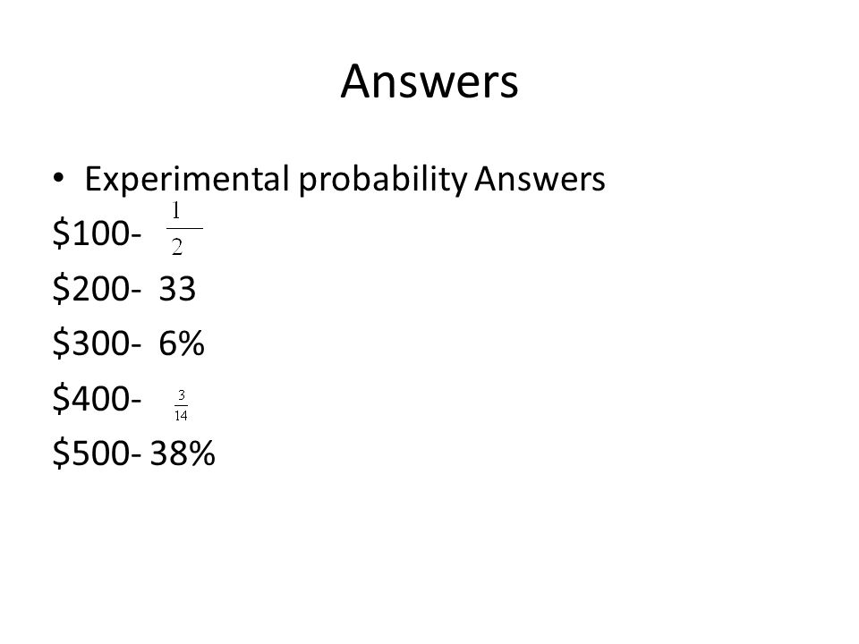 Answers Experimental probability Answers $100- $ $300- 6% $400-