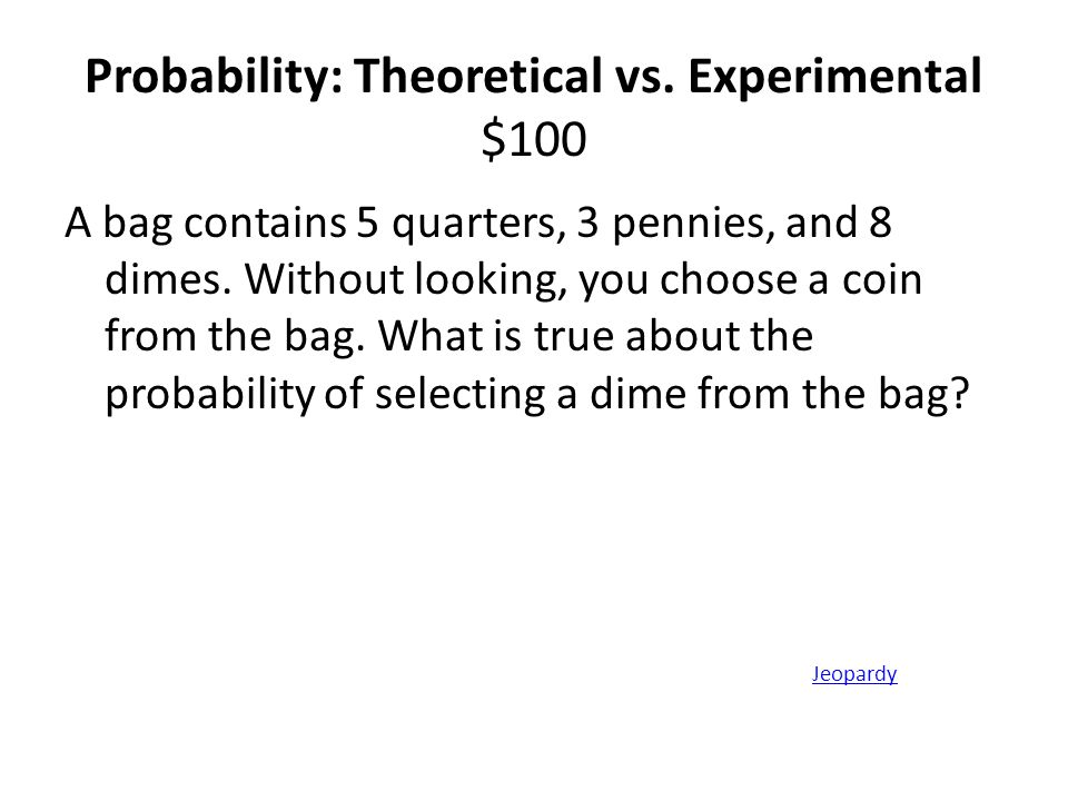 Probability: Theoretical vs. Experimental $100
