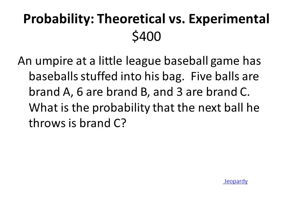 Probability: Theoretical vs. Experimental $400
