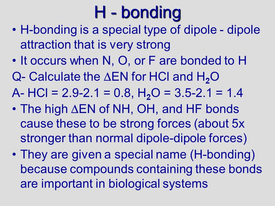 H - bonding 12/10/99. H-bonding is a special type of dipole - dipole attraction that is very strong.