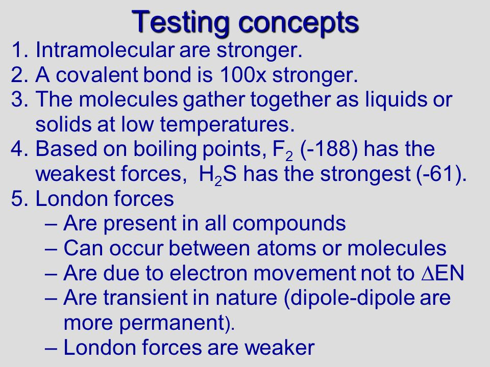Testing concepts Intramolecular are stronger.