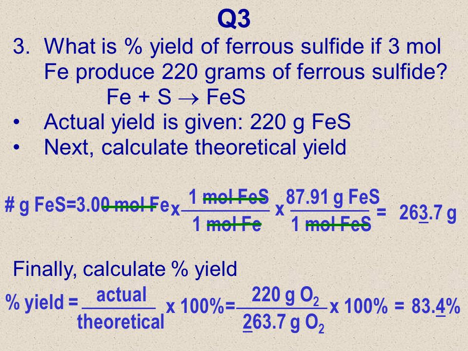 Q3 What is % yield of ferrous sulfide if 3 mol Fe produce 220 grams of ferrous sulfide Fe + S  FeS.