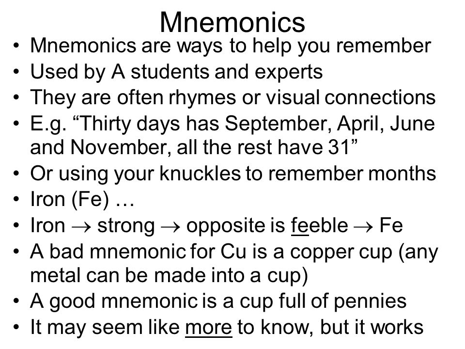 Mnemonics Mnemonics are ways to help you remember