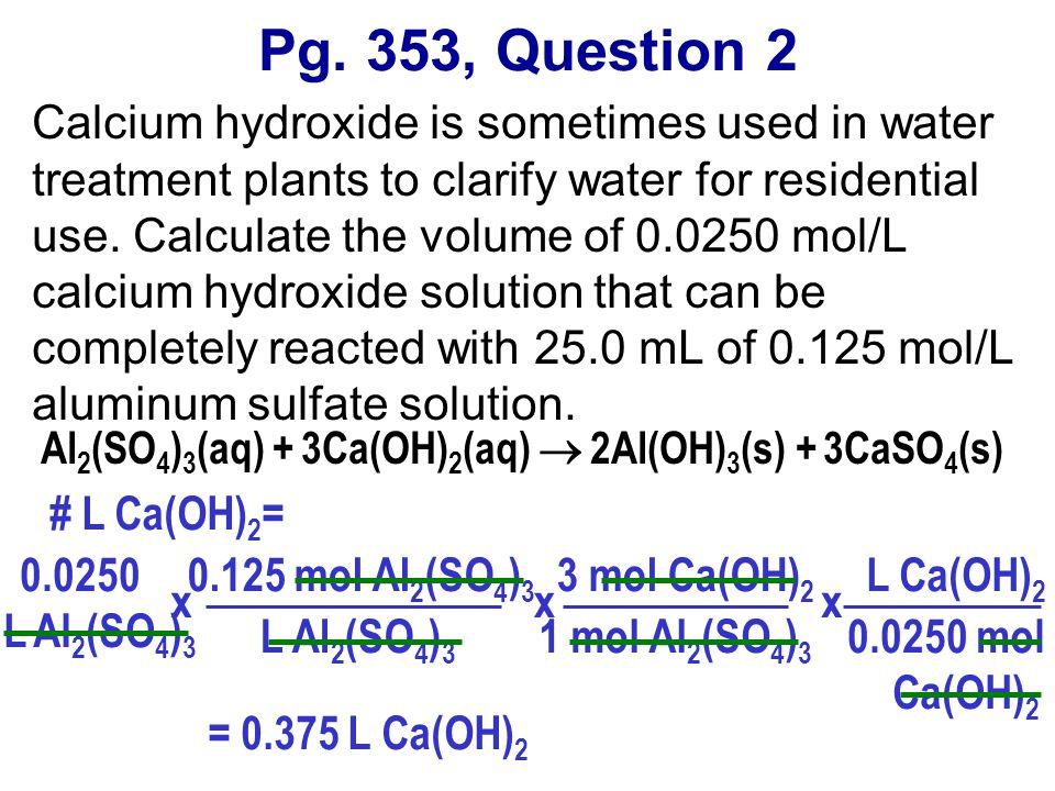 Al2(SO4)3(aq) + 3Ca(OH)2(aq)  2Al(OH)3(s) + 3CaSO4(s)
