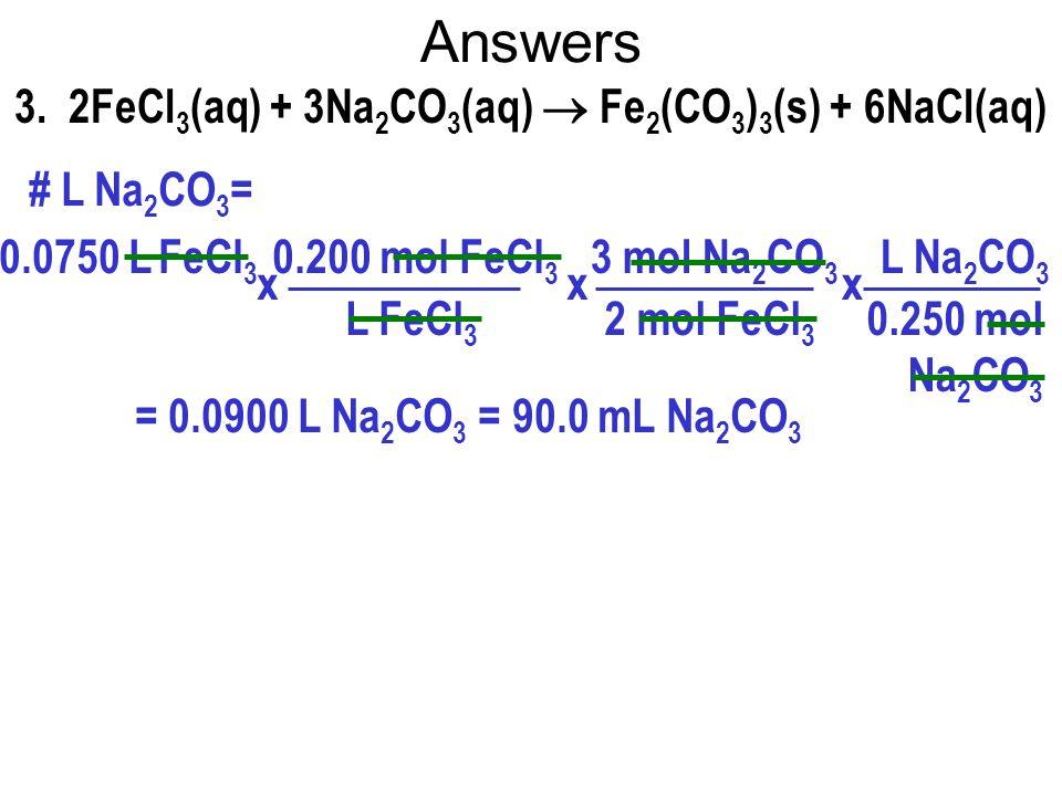 3. 2FeCl3(aq) + 3Na2CO3(aq)  Fe2(CO3)3(s) + 6NaCl(aq)