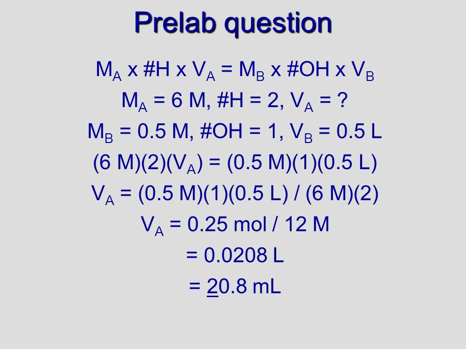 Prelab question MA x #H x VA = MB x #OH x VB MA = 6 M, #H = 2, VA =